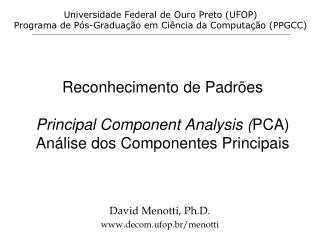 Reconhecimento de Padrões Principal Component Analysis ( PCA) Análise dos Componentes Principais