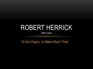 Robert Herrick 1591-1674