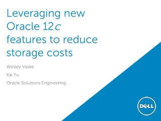 Leveraging new Oracle 12 c  features to reduce storage costs
