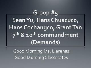 Good Morning Ms.  Llarenas Good Morning Classmates