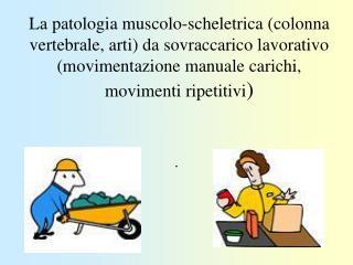 La patologia muscolo-scheletrica colonna vertebrale, arti da sovraccarico lavorativo movimentazione manuale carichi, mov