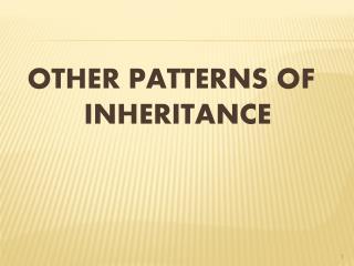 OTHER PATTERNS OF INHERITANCE