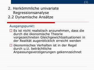2. Herkömmliche univariate        Regressionsanalyse 2.2 Dynamische Ansätze