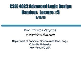 CSEE 4823 Advanced Logic Design Handout:  Lecture #5  9/18/12