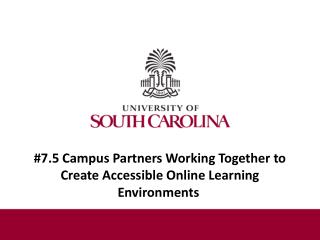 #7.5 Campus Partners Working Together to Create Accessible Online Learning Environments