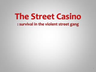 The Street  Casino : survival in the violent street gang