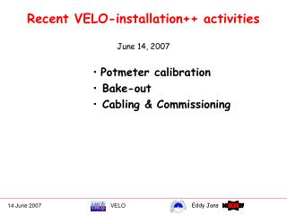 Recent VELO-installation++ activities June 14, 2007