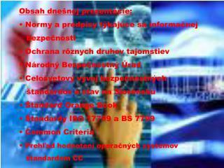 Obsah  dnešnej prezentácie:  Normy a predpisy týkajúce sa informačnej    bezpečnosti