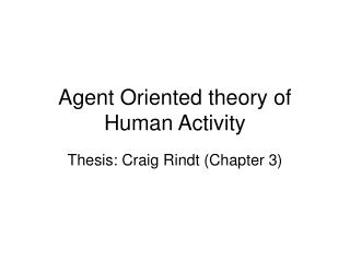 Agent Oriented theory of Human Activity