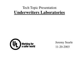 Tech Topic Presentation Underwriters Laboratories