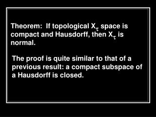 Theorem:  If topological X t  space is compact and Hausdorff, then X t  is normal.