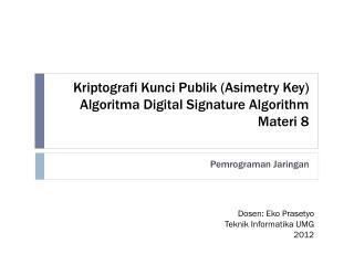 Kriptografi Kunci Publik  ( Asimetry  Key) Algoritma  Digital Signature Algorithm  Materi  8
