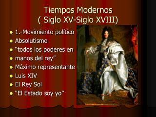 Tiempos Modernos  ( Siglo XV-Siglo XVIII)