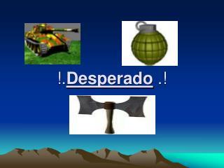 !. Desperado  .!