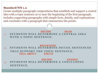 Students  will determine a central idea with a topic sentence .
