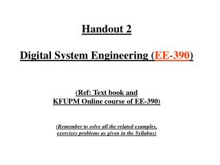 Handout 2 Digital System Engineering ( EE-390 ) (Ref: Text book and