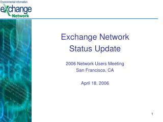 Exchange Network Status Update 2006 Network Users Meeting San Francisco, CA April 18, 2006