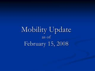 Mobility Update as of February 15, 2008