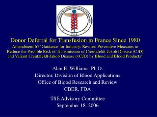 Alan E. Williams, Ph.D. Director, Division of Blood Applications
