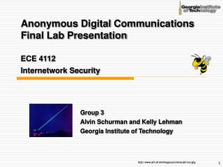 Anonymous Digital Communications  Final Lab Presentation  ECE 4112 Internetwork Security