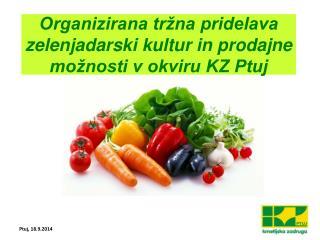 Organizirana tr�na pridelava zelenjadarski kultur in prodajne mo�nosti v okviru KZ Ptuj