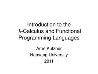 Introduction to the  λ - Calculus and Functional Programming Languages