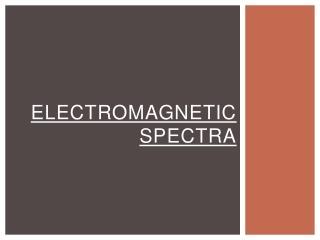 Electromagnetic Spectra