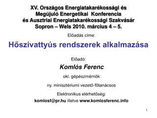Előadás címe: Hőszivattyús rendszerek alkalmazása Előadó: Komlós Ferenc okl. gépészmérnök