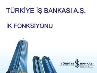 TÜRKİYE İŞ BANKASI A.Ş. İK FONKSİYONU