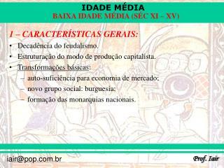 1 � CARACTER�STICAS GERAIS: Decad�ncia do feudalismo.