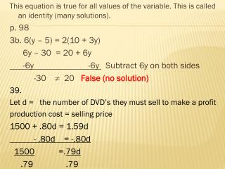 This equation is true for all values of the variable. This is called an identity (many solutions).