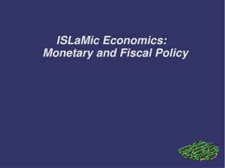 ISLaMic Economics: Monetary a nd  Fiscal Policy