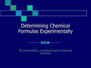 Determining Chemical  Formulas Experimentally