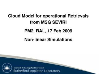 Cloud Model for operational Retrievals from MSG SEVIRI PM2, RAL, 17 Feb 2009