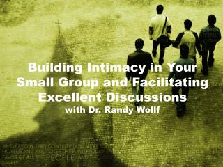 Building Intimacy in Your Small Group and Facilitating Excellent Discussions with Dr. Randy Wollf