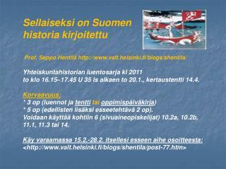 Sellaiseksi on Suomen  historia kirjoitettu    Prof. Seppo Hentil  valt.helsinki.fi