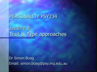 PERSONALITY PSY234  Lecture  5 : Trait & Type approaches