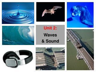 Unit 2: Waves & Sound