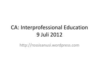 CA:  Interprofessional Education 9 Juli 2012