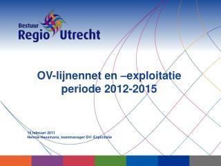 OV-lijnennet en –exploitatie  periode 2012-2015 15 februari 2011