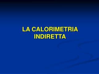 LA CALORIMETRIA INDIRETTA