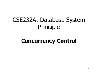 CSE232A: Database System Principle Concurrency Control