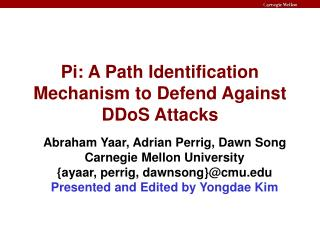 Pi: A Path Identification Mechanism to Defend Against DDoS Attacks