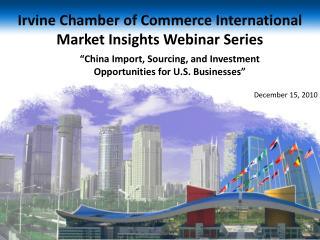 Irvine Chamber of Commerce International Market Insights Webinar Series