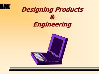 Designing Products  & Engineering