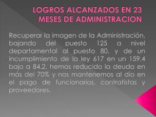 LOGROS ALCANZADOS EN 23 MESES DE ADMINISTRACION