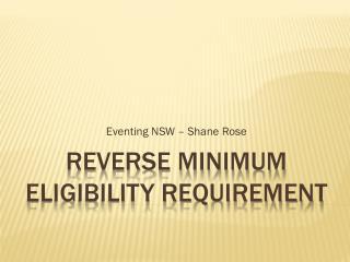 REVERSE MINIMUM ELIGIBILITY REQUIREMENT