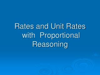 Rates and Unit Rates  with  Proportional Reasoning