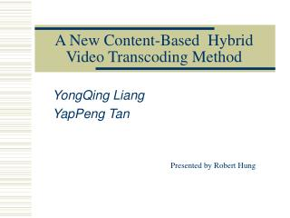 A New Content-Based  Hybrid Video Transcoding Method