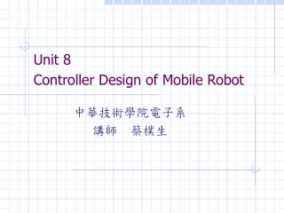 Unit 8  Controller Design of Mobile Robot